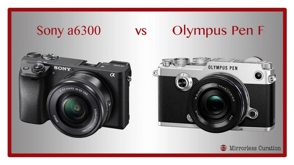 sony a6300 vs olympus pen f