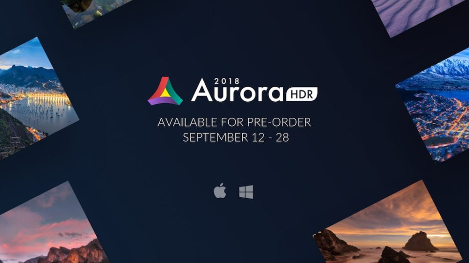 Aurora HDR 2018 is here and available to pre-prder