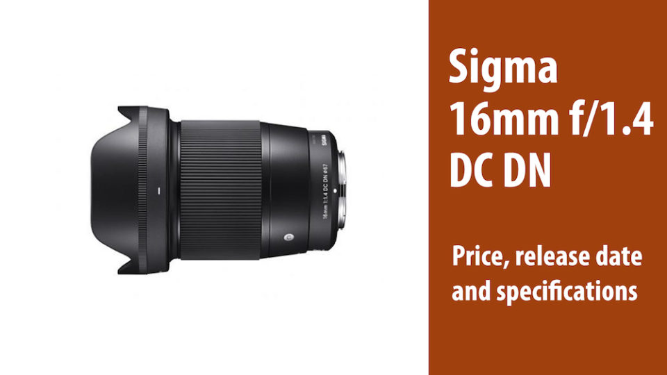Sigma 16mm F1.4 DC DN for MFT and APS-C – Specs, release date and price