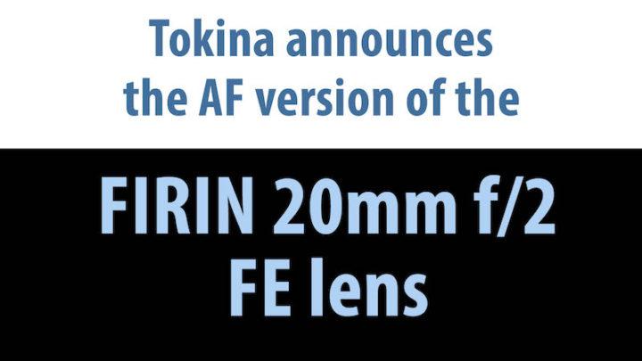 Tokina announces the FIRIN 20mm f/2 FE AF lens