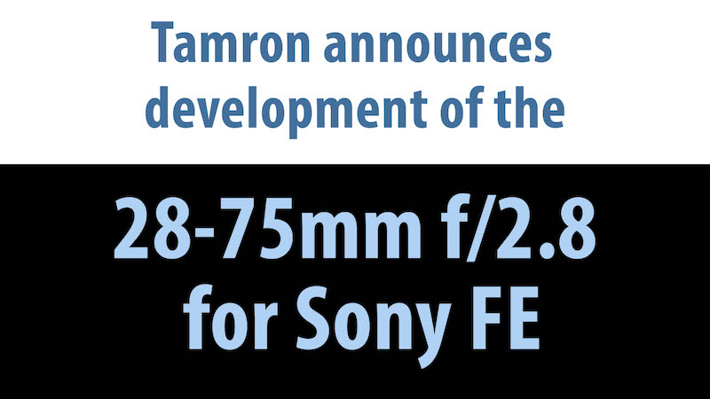 Development of Tamron 28-75mm f/2.8 FE lens announced